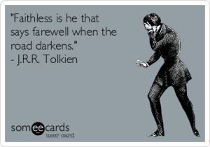 faithless-is-he-that-says-farewell-when-the-road-darkens-jrr-tolkien-eaad3